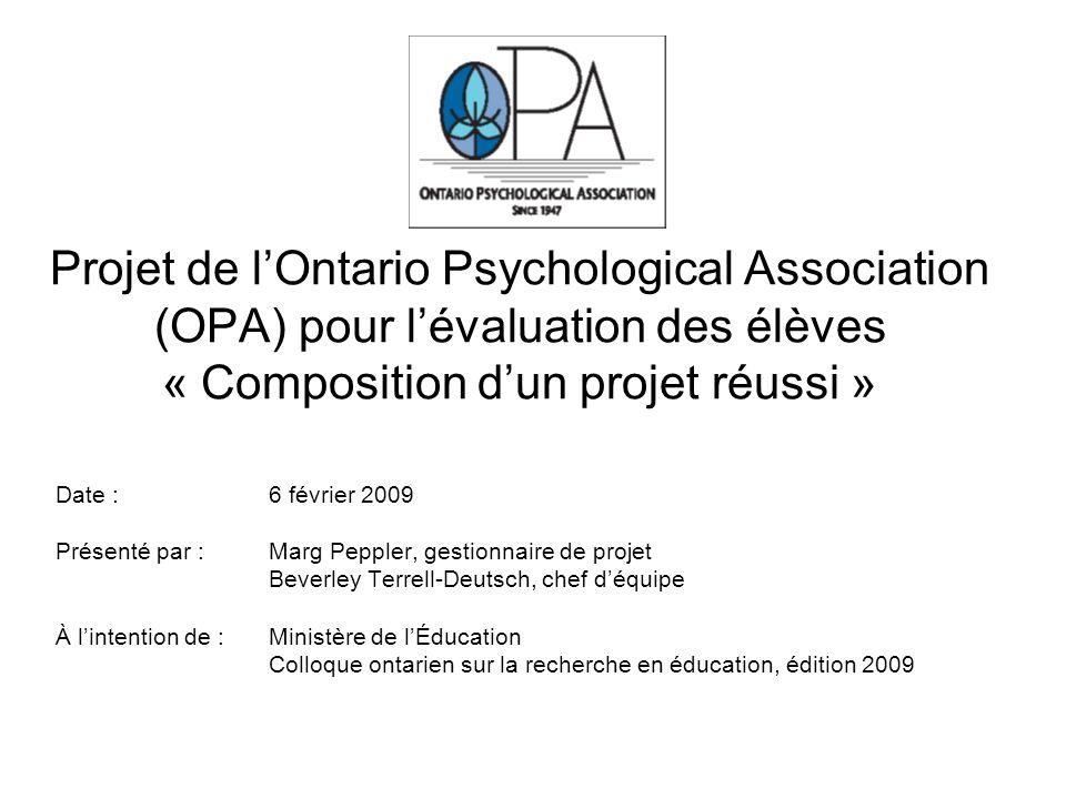 6 février 200912 Maintien des améliorations apportées au processus dévaluation Le rapport sur les résultats « Sommaire des Résultats clés – Résultats fondamentaux » : –est disponible en anglais et en français sur le site Web de lOntario Psychological Association à ladresse : http://www.psych.on.ca/?id1=117 http://www.psych.on.ca/?id1=117 Le guide de ressources « Partager des pratiques prometteuses » : –a été produit en anglais et en français –contient de brèves descriptions de chaque projet des conseils scolaires, dont douze descriptions détaillées –a été distribué aux conseils scolaires de lOntario et aux autres intervenants du projet - plus de 6 000 exemplaires –est disponible en communiquant avec Carla Mardonet de lOPA au 416 961-5552