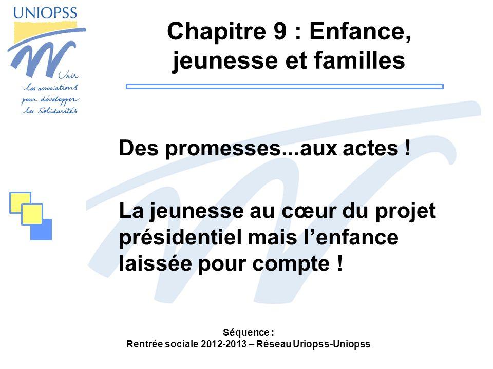 Séquence : Rentrée sociale 2012-2013 – Réseau Uriopss-Uniopss Des promesses...aux actes ! La jeunesse au cœur du projet présidentiel mais lenfance lai