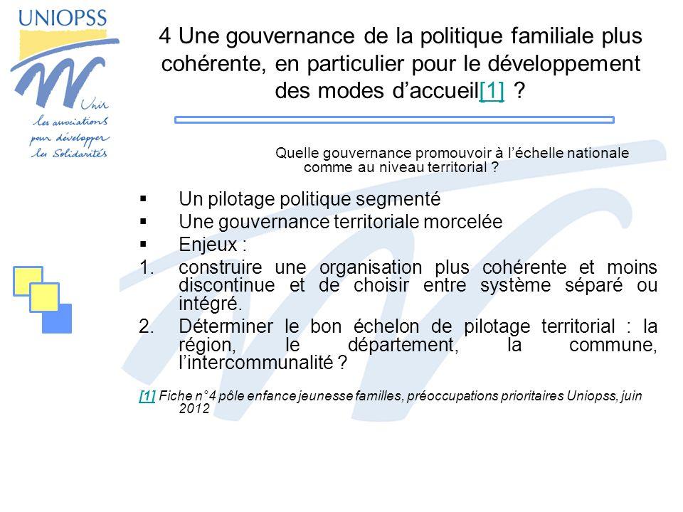 4 Une gouvernance de la politique familiale plus cohérente, en particulier pour le développement des modes daccueil[1] [1] Quelle gouvernance promouvoir à léchelle nationale comme au niveau territorial .