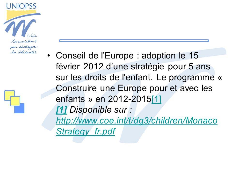 Conseil de lEurope : adoption le 15 février 2012 dune stratégie pour 5 ans sur les droits de lenfant. Le programme « Construire une Europe pour et ave