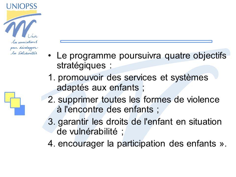 Le programme poursuivra quatre objectifs stratégiques : 1. promouvoir des services et systèmes adaptés aux enfants ; 2. supprimer toutes les formes de