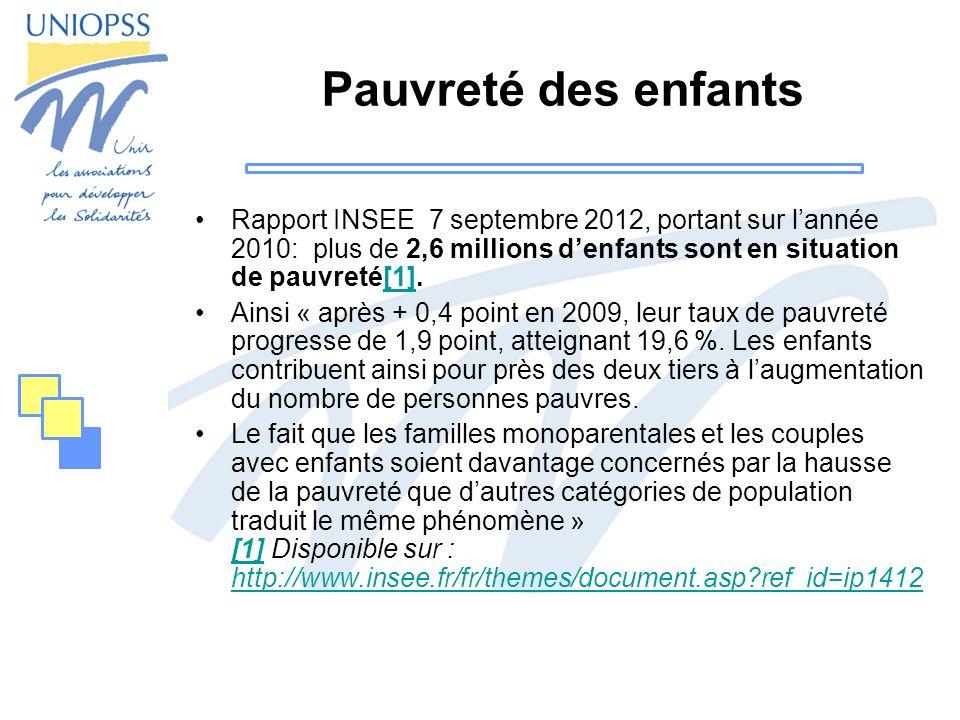 Pauvreté des enfants Rapport INSEE 7 septembre 2012, portant sur lannée 2010: plus de 2,6 millions denfants sont en situation de pauvreté[1].[1] Ainsi « après + 0,4 point en 2009, leur taux de pauvreté progresse de 1,9 point, atteignant 19,6 %.
