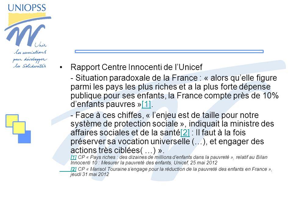 Rapport Centre Innocenti de lUnicef - Situation paradoxale de la France : « alors quelle figure parmi les pays les plus riches et a la plus forte dépense publique pour ses enfants, la France compte près de 10% denfants pauvres »[1].[1] - Face à ces chiffes, « lenjeu est de taille pour notre système de protection sociale », indiquait la ministre des affaires sociales et de la santé[2] : Il faut à la fois préserver sa vocation universelle (…), et engager des actions très ciblées( …) ».