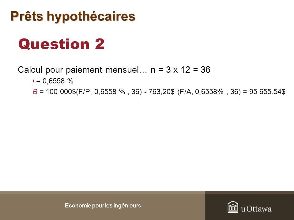 Question 2 Calcul pour paiement mensuel… n = 3 x 12 = 36 i = 0,6558 % B = 100 000$(F/P, 0,6558 %, 36) - 763,20$ (F/A, 0,6558%, 36) = 95 655.54$ Économ