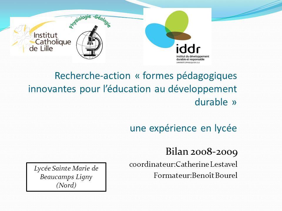 Recherche-action « formes pédagogiques innovantes pour léducation au développement durable » une expérience en lycée Bilan 2008-2009 coordinateur:Cath