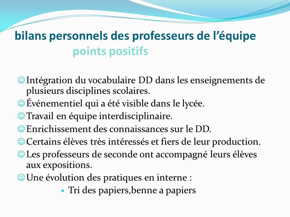 bilans personnels des professeurs de léquipe points positifs Intégration du vocabulaire DD dans les enseignements de plusieurs disciplines scolaires.
