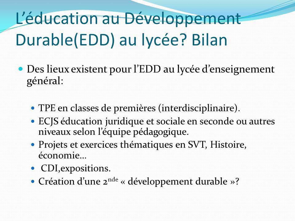 Léducation au Développement Durable(EDD) au lycée? Bilan Des lieux existent pour lEDD au lycée denseignement général: TPE en classes de premières (int