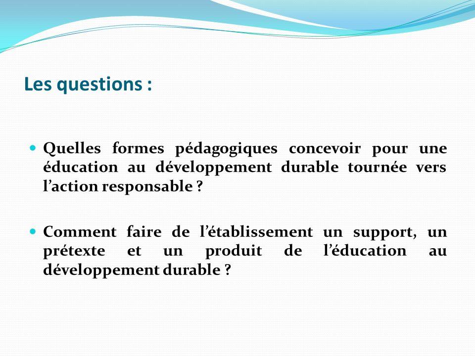 Les questions : Quelles formes pédagogiques concevoir pour une éducation au développement durable tournée vers laction responsable ? Comment faire de