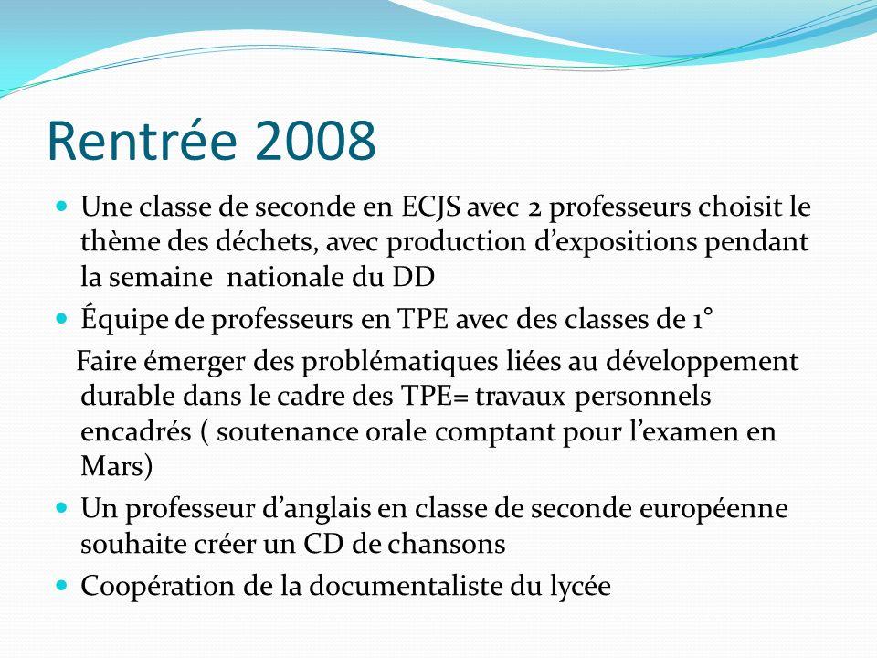 Rentrée 2008 Une classe de seconde en ECJS avec 2 professeurs choisit le thème des déchets, avec production dexpositions pendant la semaine nationale