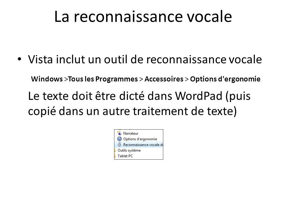 La reconnaissance vocale Vista inclut un outil de reconnaissance vocale Windows >Tous les Programmes > Accessoires > Options d'ergonomie Le texte doit