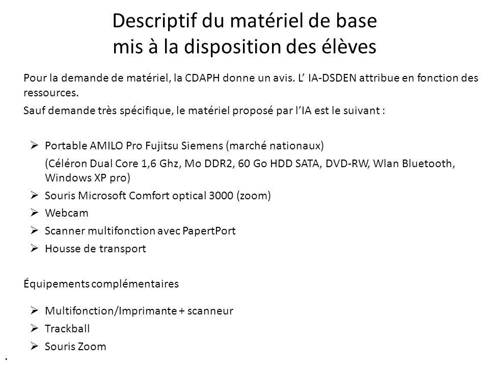 Descriptif du matériel de base mis à la disposition des élèves Pour la demande de matériel, la CDAPH donne un avis. L IA-DSDEN attribue en fonction de