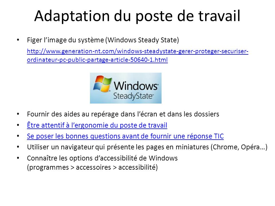 Adaptation du poste de travail Figer limage du système (Windows Steady State) http://www.generation-nt.com/windows-steadystate-gerer-proteger-securise