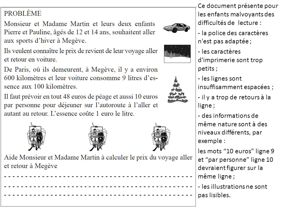 Ce document présente pour les enfants malvoyants des difficultés de lecture : - la police des caractères n'est pas adaptée ; - les caractères d'imprim