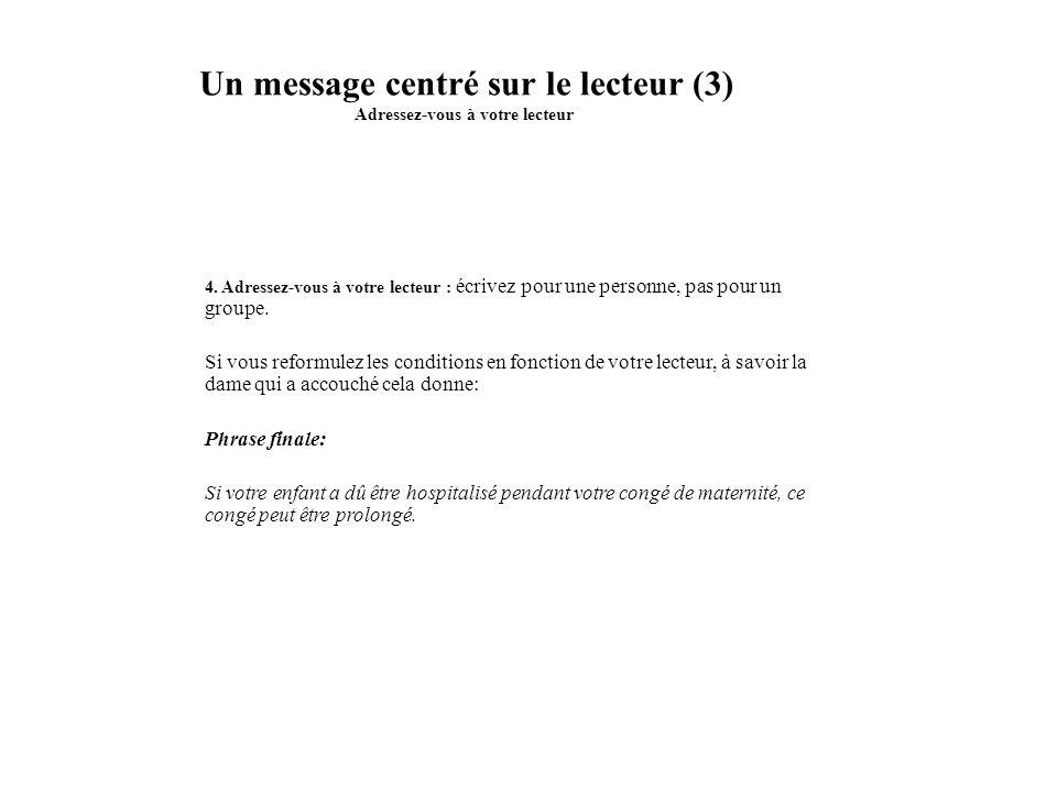 Un message centré sur le lecteur (3) Adressez-vous à votre lecteur 4. Adressez-vous à votre lecteur : écrivez pour une personne, pas pour un groupe. S