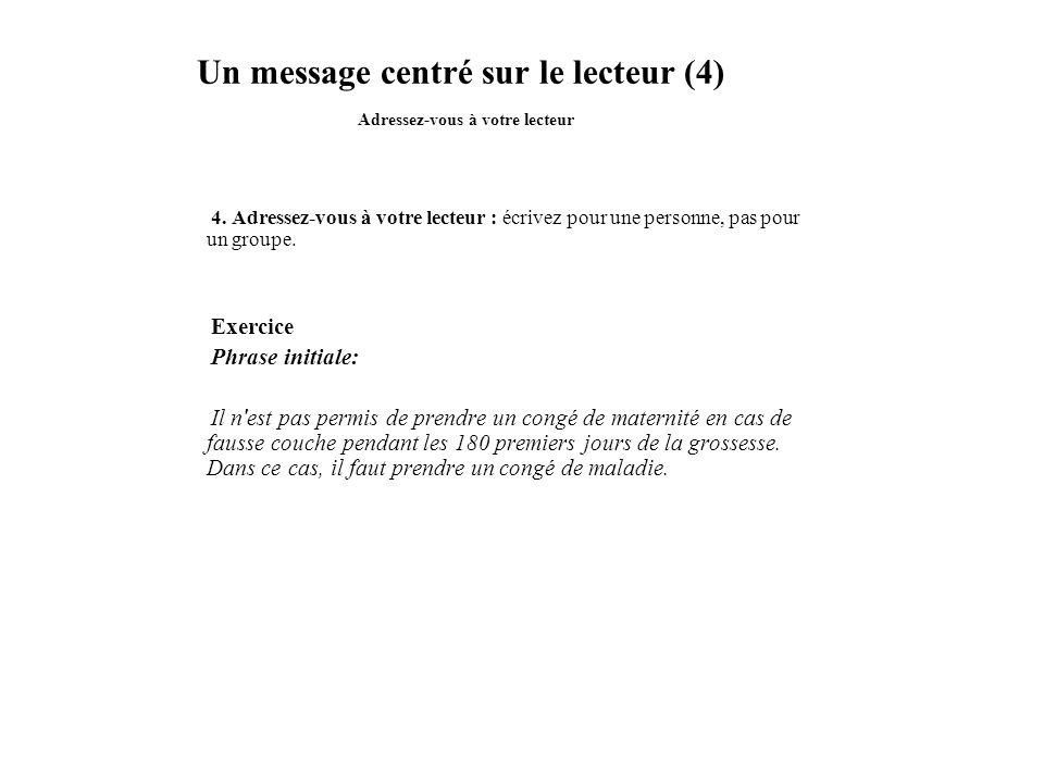 Un message centré sur le lecteur (4) Adressez-vous à votre lecteur 4. Adressez-vous à votre lecteur : écrivez pour une personne, pas pour un groupe. E