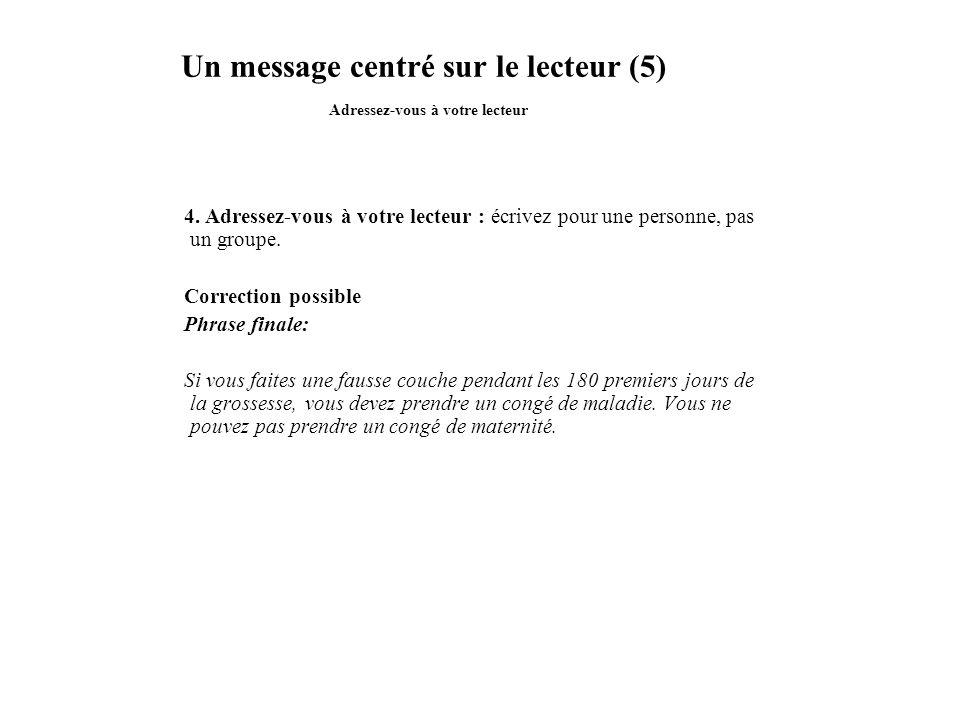 Un message centré sur le lecteur (5) Adressez-vous à votre lecteur 4. Adressez-vous à votre lecteur : écrivez pour une personne, pas un groupe. Correc