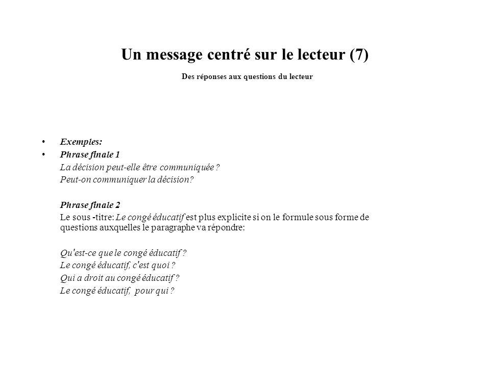 Un message centré sur le lecteur (7) Des réponses aux questions du lecteur Exemples: Phrase finale 1 La décision peut-elle être communiquée ? Peut-on