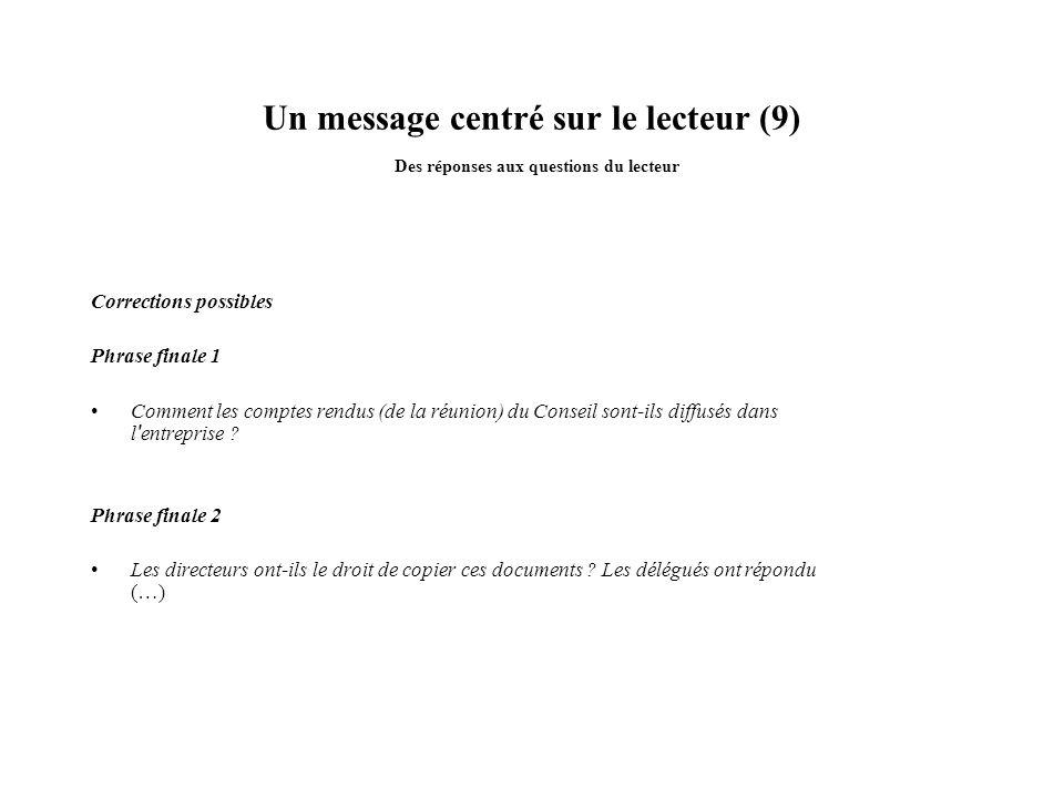 Un message centré sur le lecteur (9) Des réponses aux questions du lecteur Corrections possibles Phrase finale 1 Comment les comptes rendus (de la réu