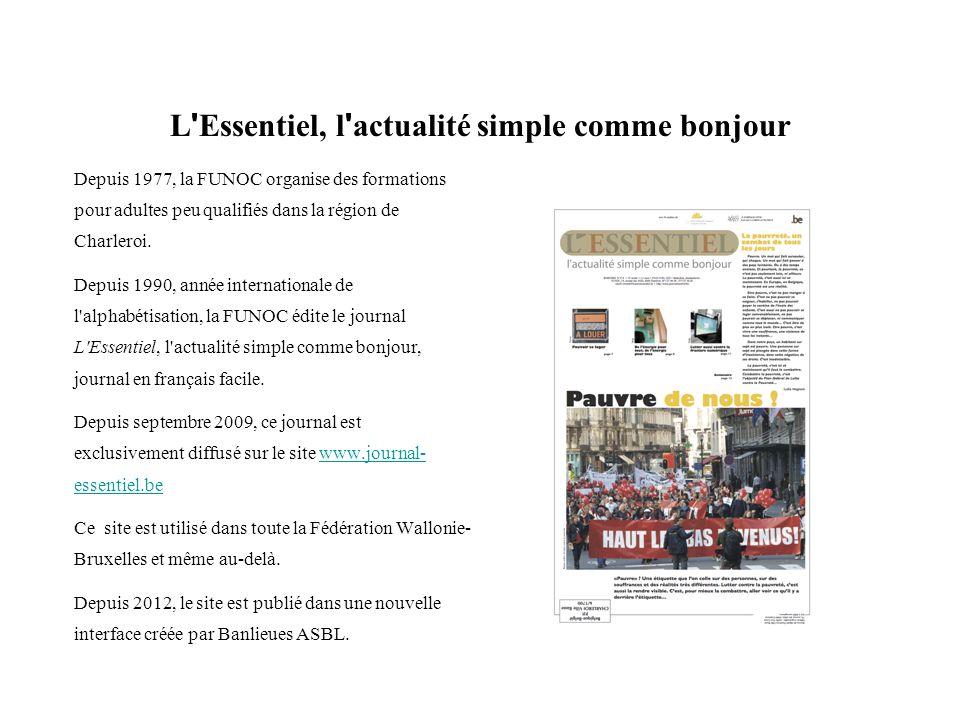L ' Essentiel, l ' actualité simple comme bonjour Depuis 1977, la FUNOC organise des formations pour adultes peu qualifiés dans la région de Charleroi