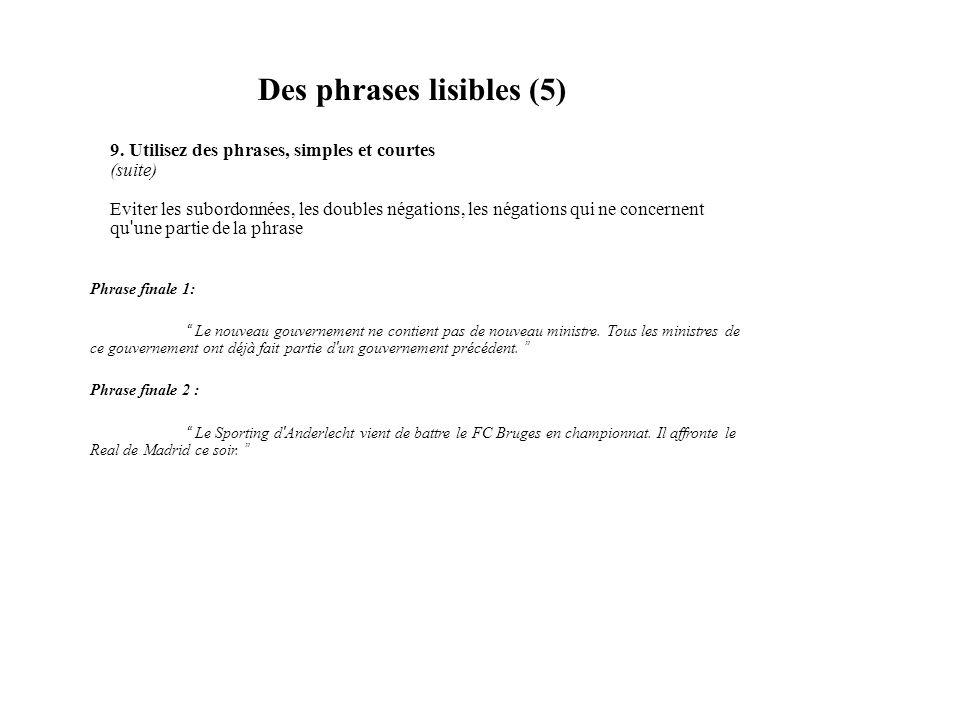 Des phrases lisibles (5) 9. Utilisez des phrases, simples et courtes (suite) Eviter les subordonnées, les doubles négations, les négations qui ne conc