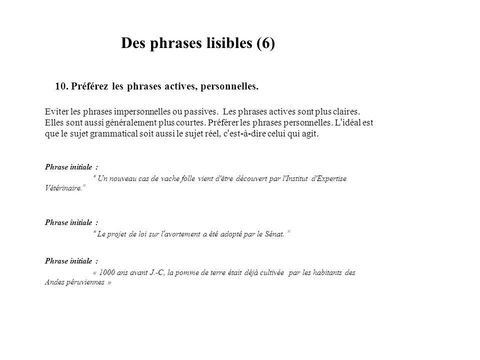 Des phrases lisibles (6) 10. Préférez les phrases actives, personnelles. Eviter les phrases impersonnelles ou passives. Les phrases actives sont plus