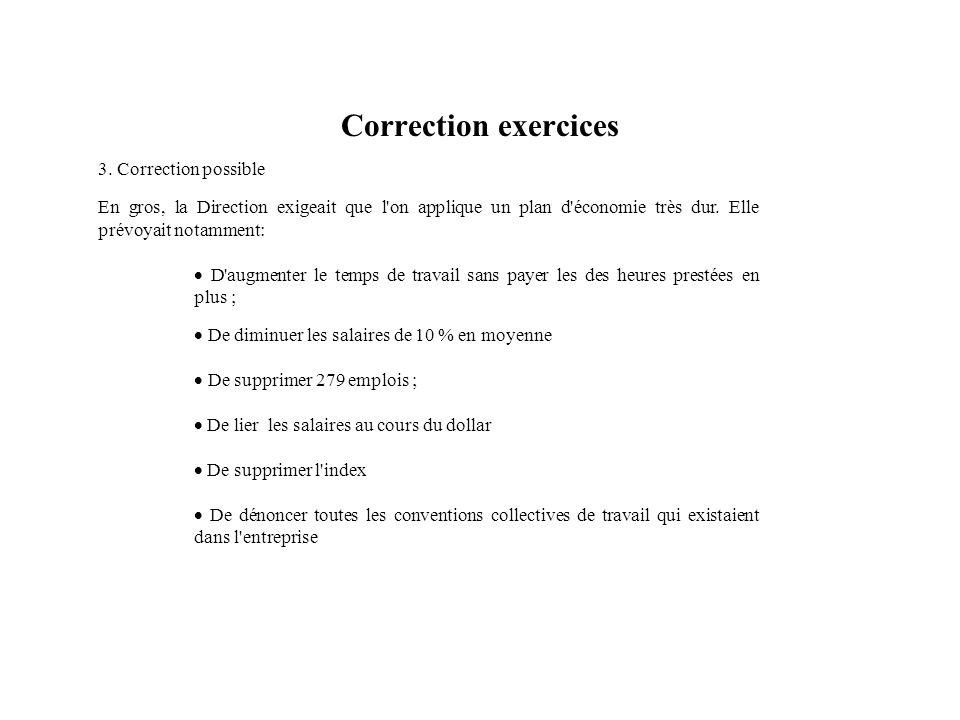 Correction exercices 3. Correction possible En gros, la Direction exigeait que l'on applique un plan d'économie très dur. Elle prévoyait notamment: D'