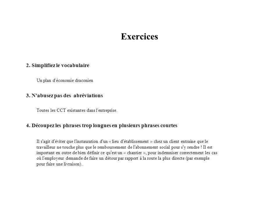 Exercices 2. Simplifiez le vocabulaire Un plan d'économie draconien 3. N'abusez pas des abréviations Toutes les CCT existantes dans l'entreprise. 4. D