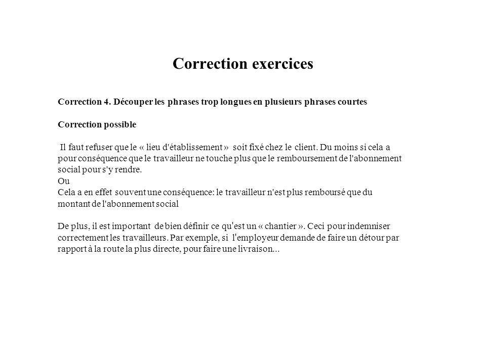 Correction exercices Correction 4. Découper les phrases trop longues en plusieurs phrases courtes Correction possible Il faut refuser que le « lieu d'