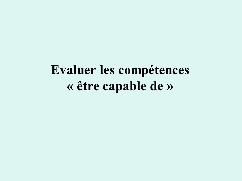 Evaluer les compétences « être capable de »