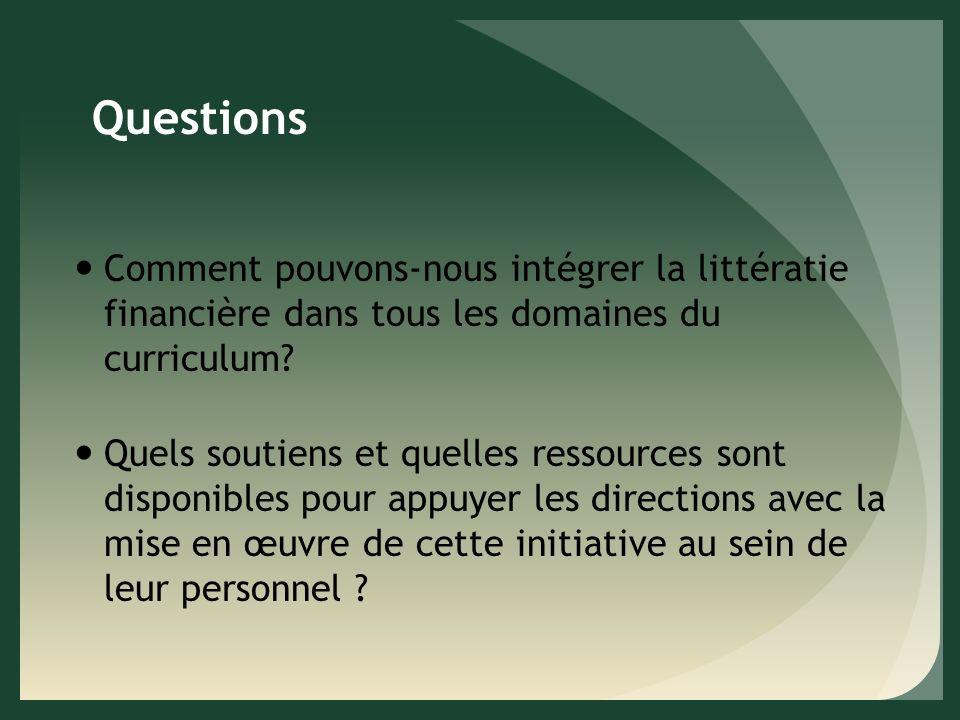 Questions Comment pouvons-nous intégrer la littératie financière dans tous les domaines du curriculum.