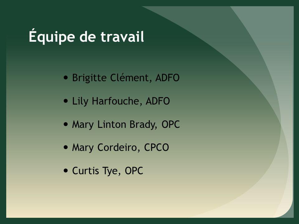 Équipe de travail Brigitte Clément, ADFO Lily Harfouche, ADFO Mary Linton Brady, OPC Mary Cordeiro, CPCO Curtis Tye, OPC