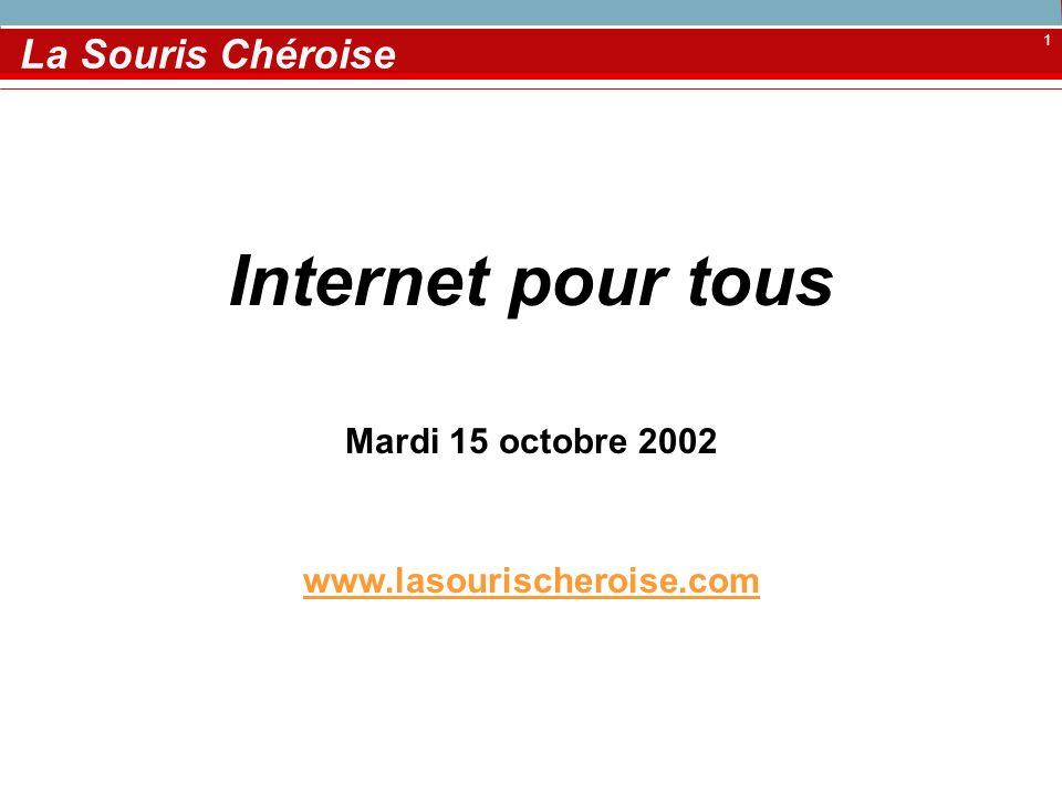 1 La Souris Chéroise Internet pour tous Mardi 15 octobre 2002 www.lasourischeroise.com