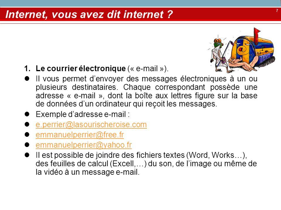 7 Internet, vous avez dit internet ? 1.Le courrier électronique (« e-mail »). Il vous permet denvoyer des messages électroniques à un ou plusieurs des