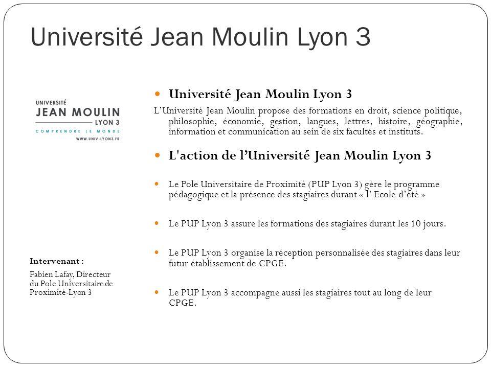 Université Jean Moulin Lyon 3 Intervenant : Fabien Lafay, Directeur du Pole Universitaire de Proximité-Lyon 3 Université Jean Moulin Lyon 3 LUniversit