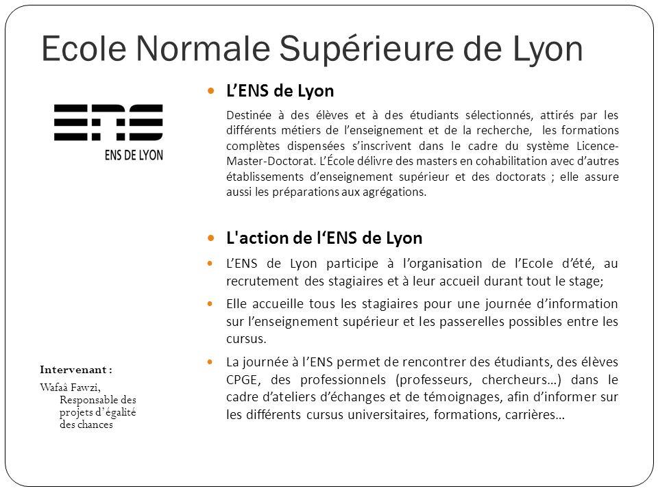 Ecole Normale Supérieure de Lyon Intervenant : Wafaâ Fawzi, Responsable des projets dégalité des chances LENS de Lyon Destinée à des élèves et à des é