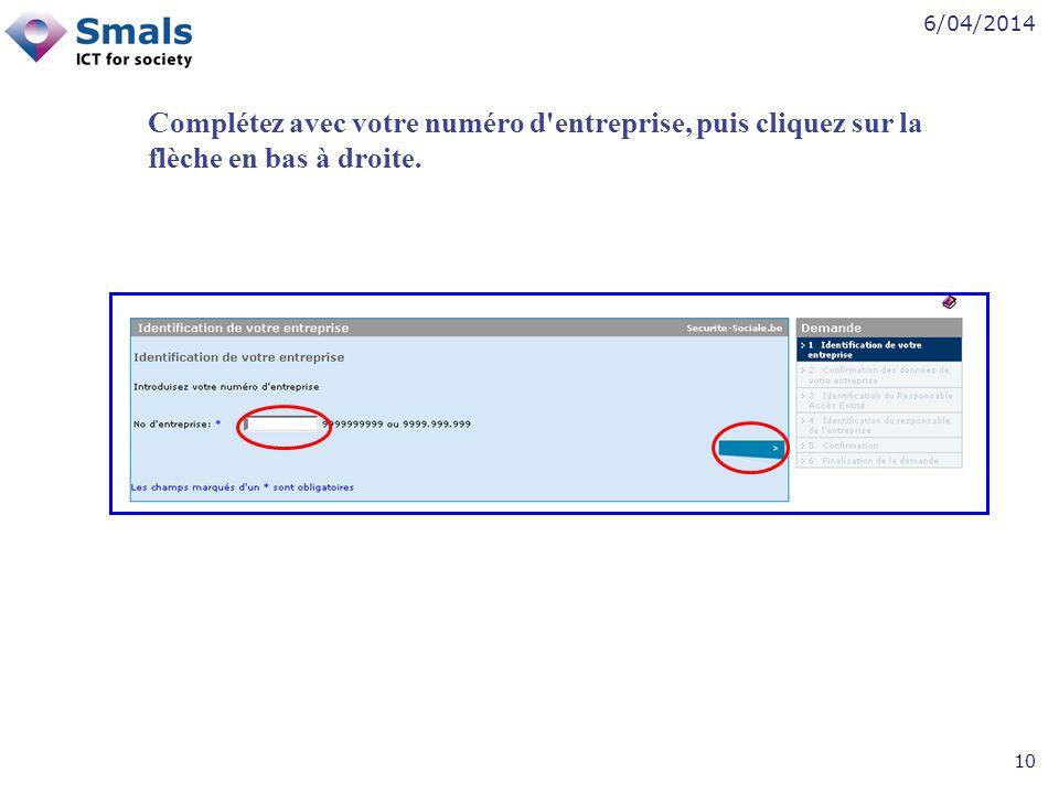 6/04/2014 10 Complétez avec votre numéro d entreprise, puis cliquez sur la flèche en bas à droite.