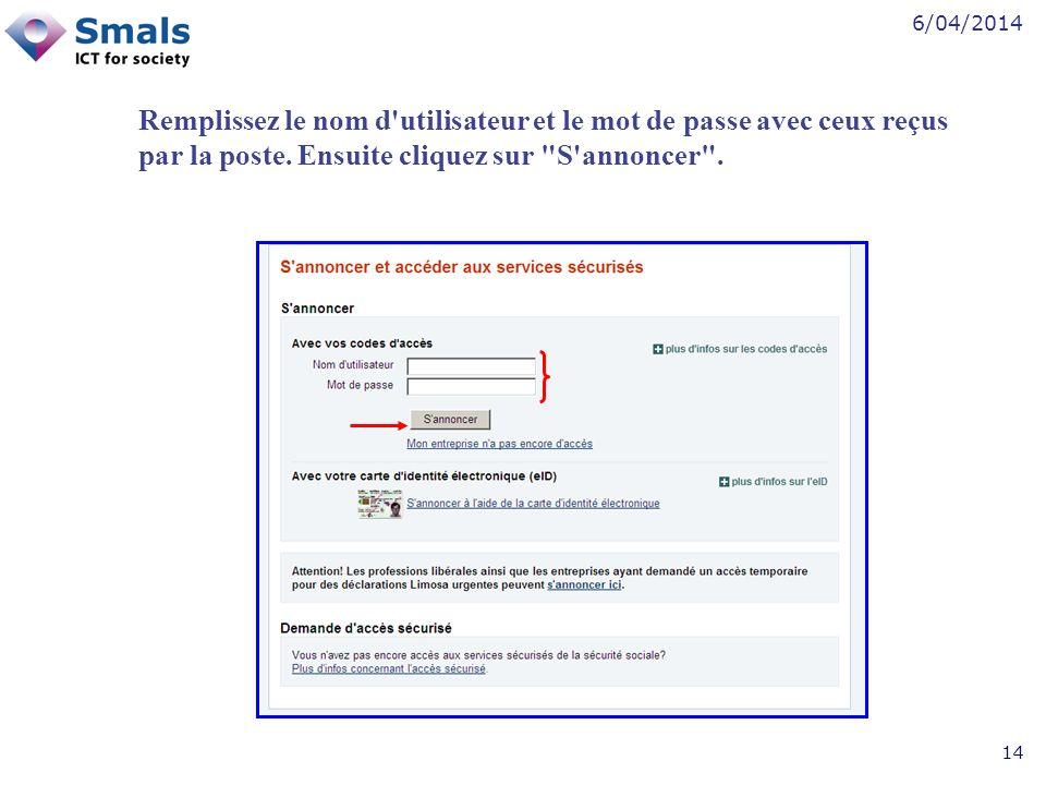 6/04/2014 14 Remplissez le nom d utilisateur et le mot de passe avec ceux reçus par la poste.