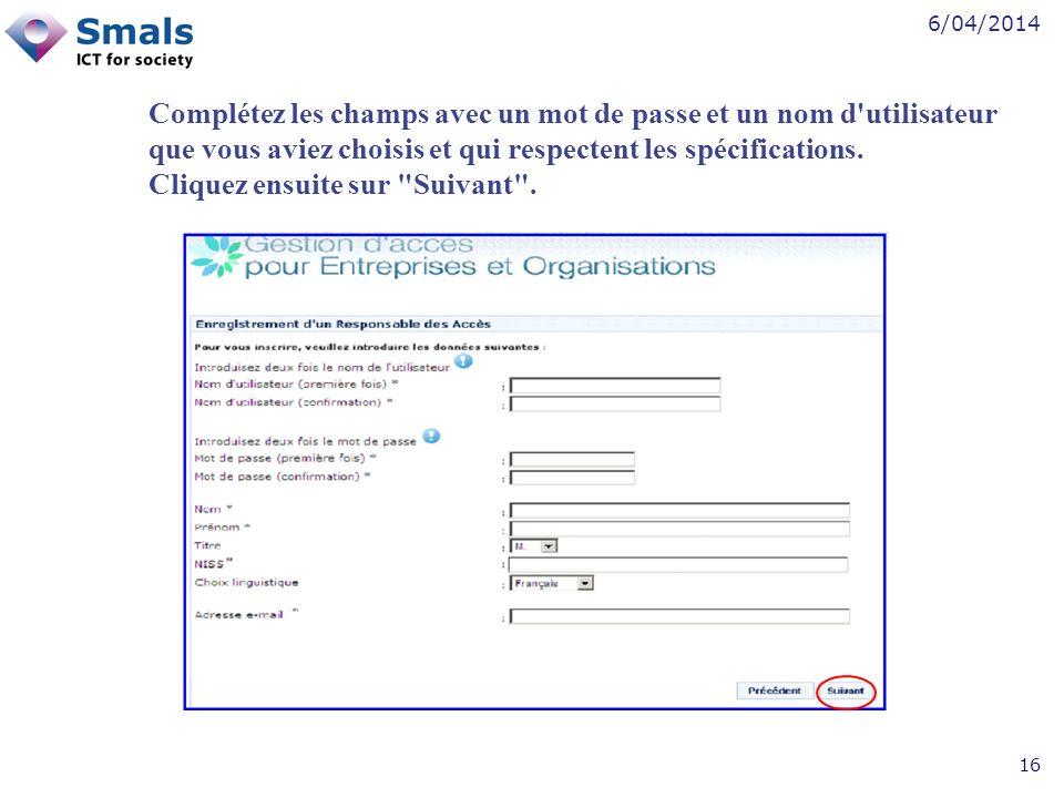 6/04/2014 16 Complétez les champs avec un mot de passe et un nom d utilisateur que vous aviez choisis et qui respectent les spécifications.