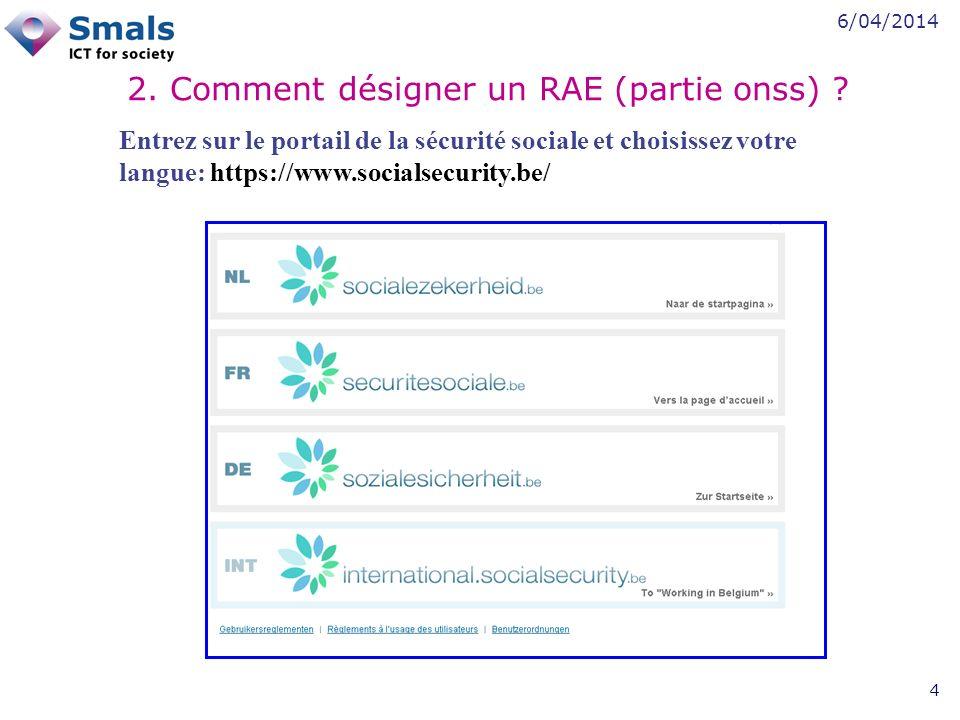 6/04/2014 4 2. Comment désigner un RAE (partie onss) .