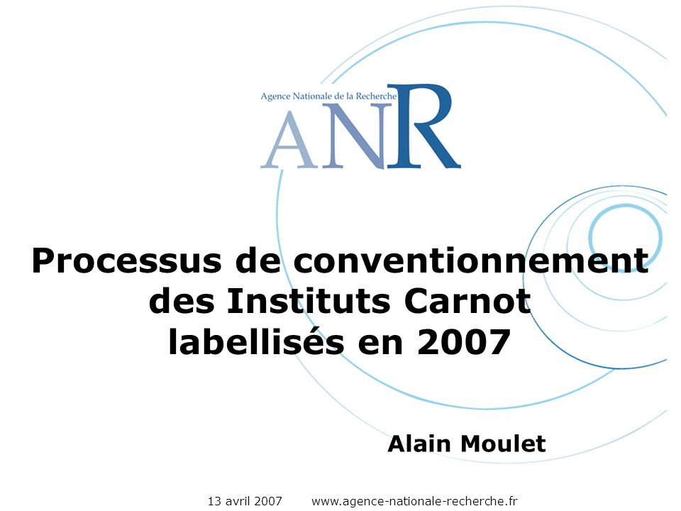13 avril Processus de conventionnement des Instituts Carnot labellisés en 2007 Alain Moulet