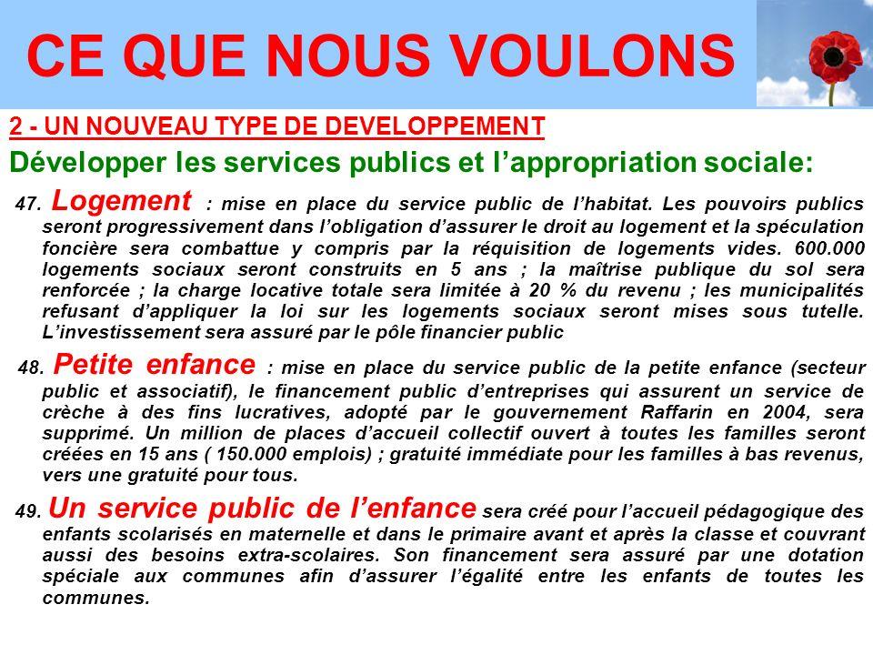 2 - UN NOUVEAU TYPE DE DEVELOPPEMENT Développer les services publics et lappropriation sociale: 47.