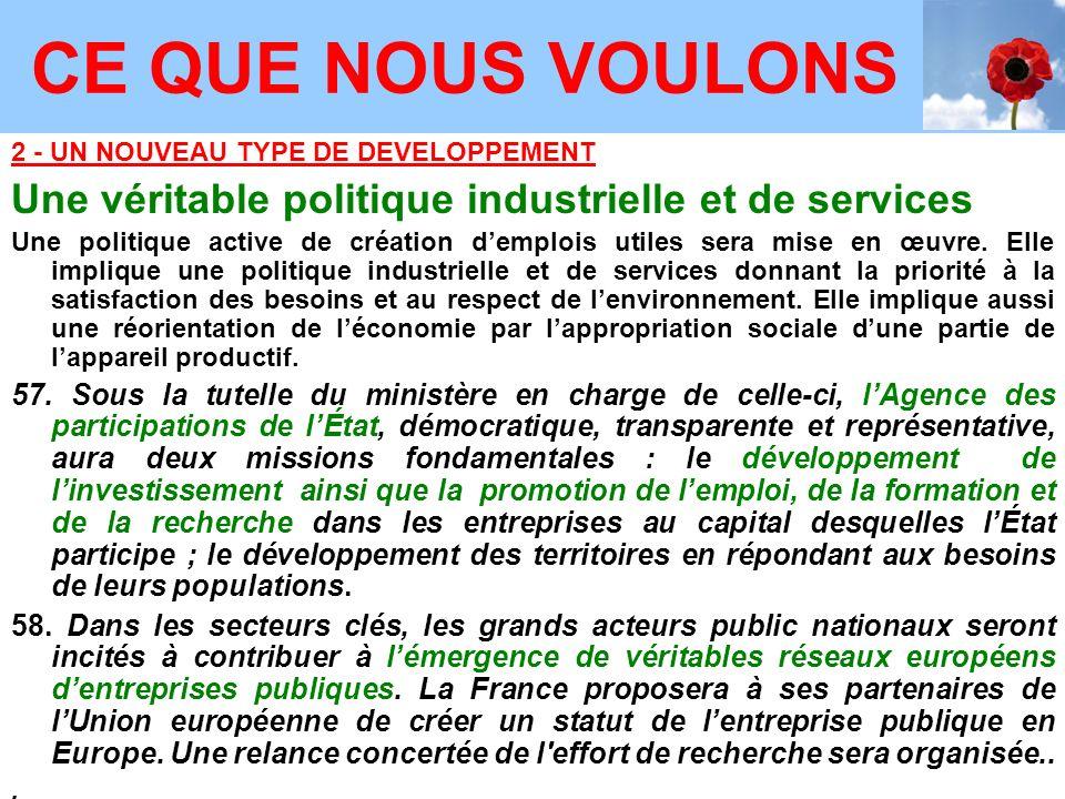 2 - UN NOUVEAU TYPE DE DEVELOPPEMENT Une véritable politique industrielle et de services Une politique active de création demplois utiles sera mise en œuvre.