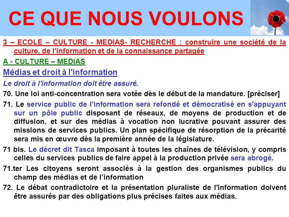 3 – ECOLE – CULTURE - MEDIAS- RECHERCHE : construire une société de la culture, de l information et de la connaissance partagée A - CULTURE – MEDIAS Médias et droit à l information Le droit à l information doit être assuré.
