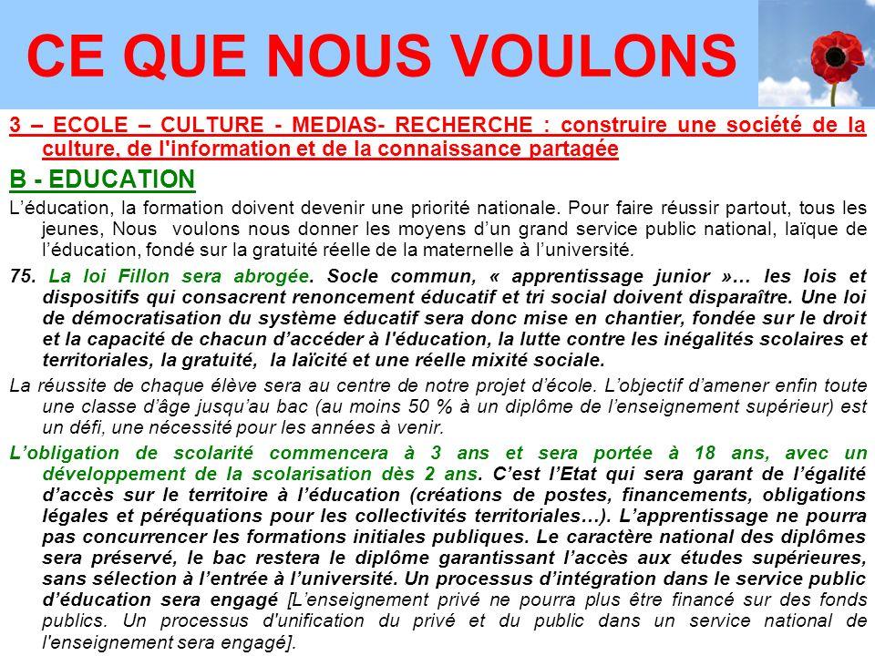 3 – ECOLE – CULTURE - MEDIAS- RECHERCHE : construire une société de la culture, de l information et de la connaissance partagée B - EDUCATION Léducation, la formation doivent devenir une priorité nationale.