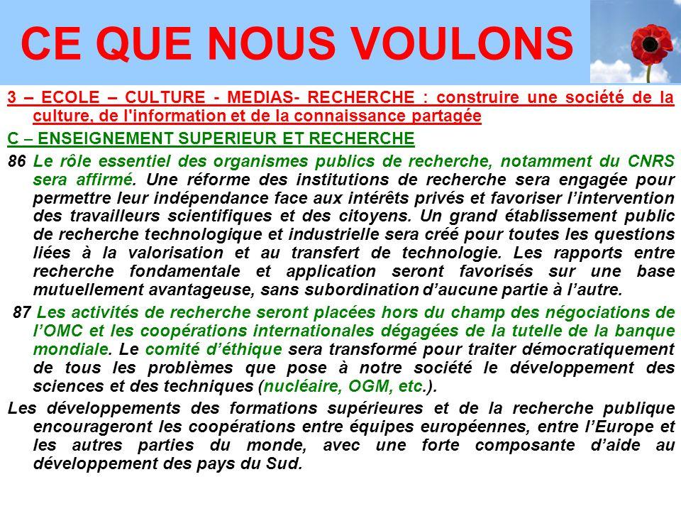 3 – ECOLE – CULTURE - MEDIAS- RECHERCHE : construire une société de la culture, de l information et de la connaissance partagée C – ENSEIGNEMENT SUPERIEUR ET RECHERCHE 86 Le rôle essentiel des organismes publics de recherche, notamment du CNRS sera affirmé.