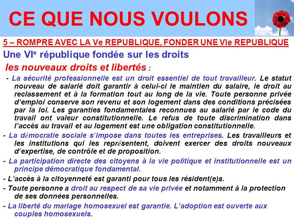 5 – ROMPRE AVEC LA Ve REPUBLIQUE, FONDER UNE VIe REPUBLIQUE Une VI e république fondée sur les droits les nouveaux droits et libertés : - La sécurité professionnelle est un droit essentiel de tout travailleur.