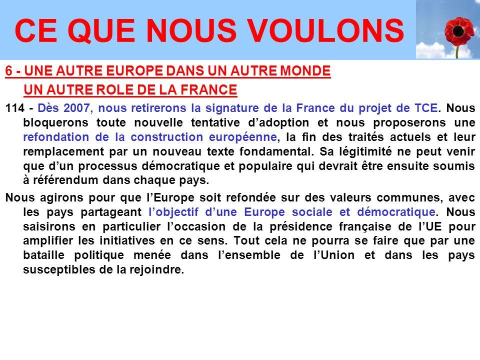6 - UNE AUTRE EUROPE DANS UN AUTRE MONDE UN AUTRE ROLE DE LA FRANCE 114 - Dès 2007, nous retirerons la signature de la France du projet de TCE.