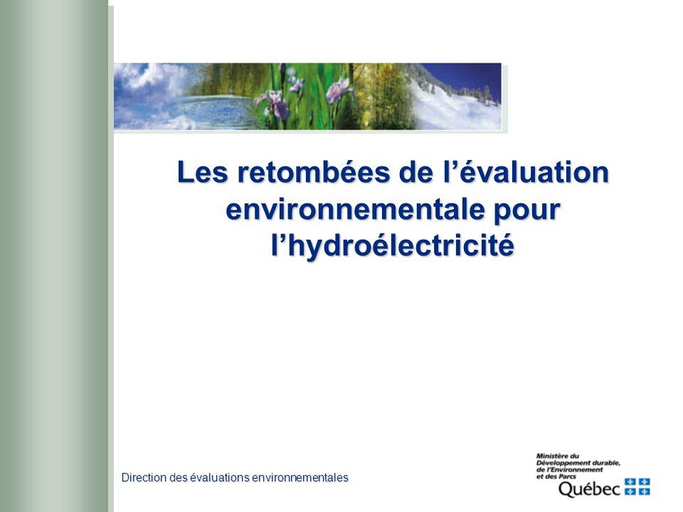Direction des évaluations environnementales Les retombées de lévaluation environnementale pour lhydroélectricité