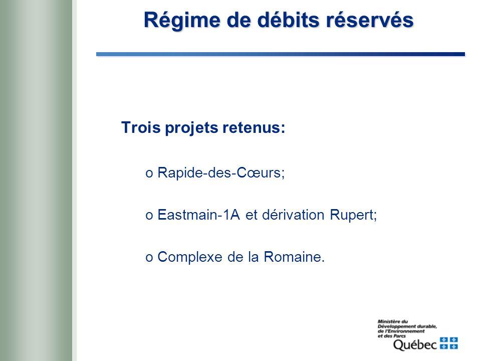 Régime de débits réservés Trois projets retenus: oRapide-des-Cœurs; oEastmain-1A et dérivation Rupert; oComplexe de la Romaine.