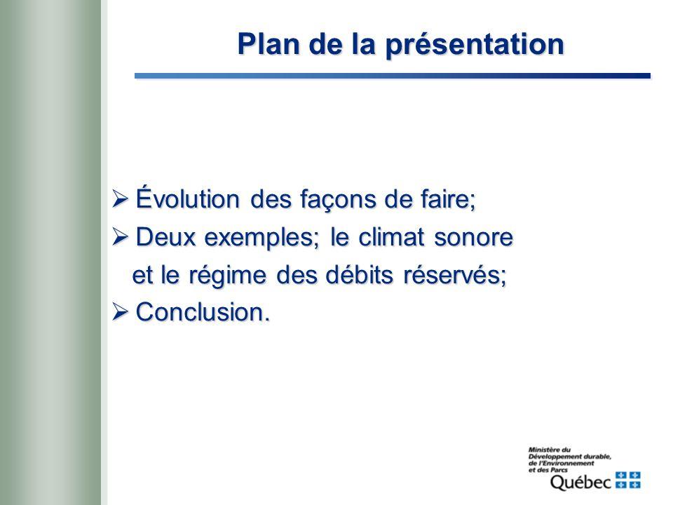 Plan de la présentation Évolution des façons de faire; Évolution des façons de faire; Deux exemples; le climat sonore Deux exemples; le climat sonore et le régime des débits réservés; et le régime des débits réservés; Conclusion.